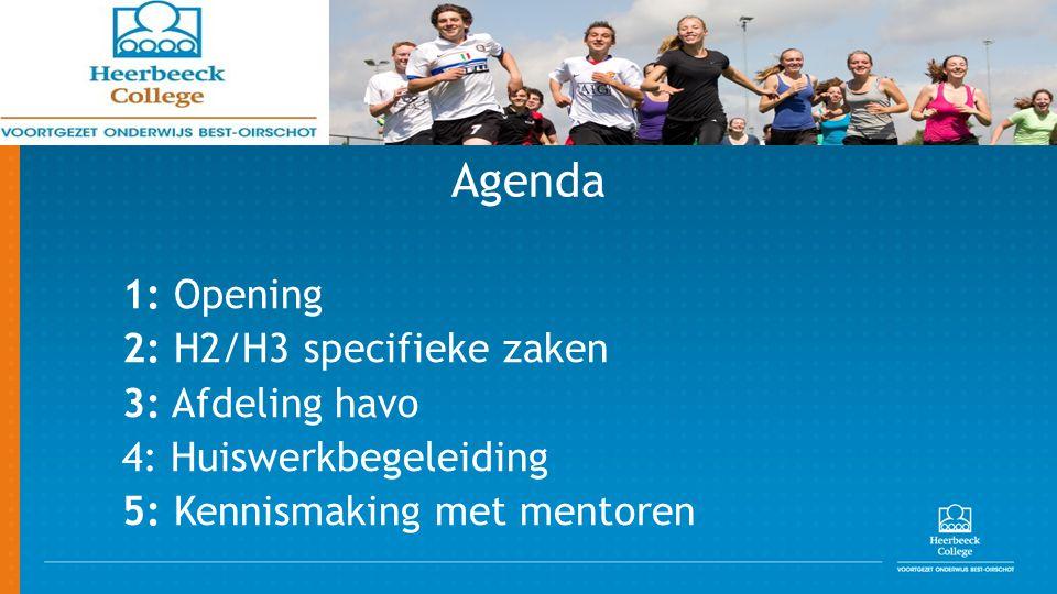 Agenda 1: Opening 2: H2/H3 specifieke zaken 3: Afdeling havo 4: Huiswerkbegeleiding 5: Kennismaking met mentoren