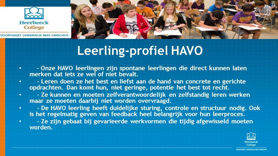 Leerling-profiel HAVO - Onze HAVO leerlingen zijn spontane leerlingen die direct kunnen laten merken dat iets ze wel of niet bevalt. - Leren doen ze h