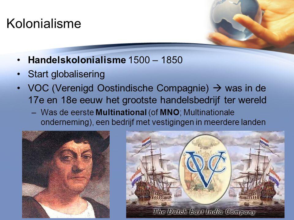 Kolonialisme Handelskolonialisme 1500 – 1850 Start globalisering VOC (Verenigd Oostindische Compagnie)  was in de 17e en 18e eeuw het grootste handel