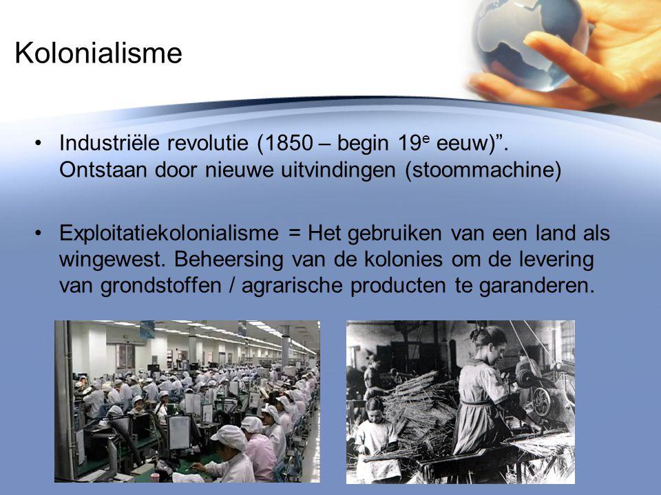 """Kolonialisme Industriële revolutie (1850 – begin 19 e eeuw)"""". Ontstaan door nieuwe uitvindingen (stoommachine) Exploitatiekolonialisme = Het gebruiken"""