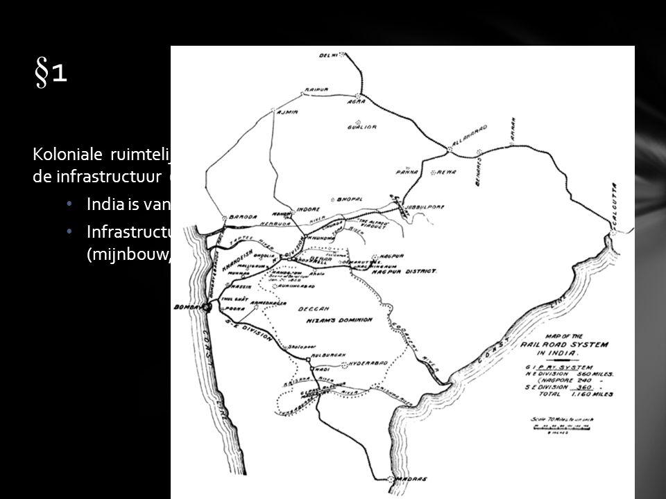Koloniale ruimtelijke structuur = Kolonisatie te zien aan opbouw van de infrastructuur (wegen / spoorwegen) India is vanuit de kust gekolonialiseerd I