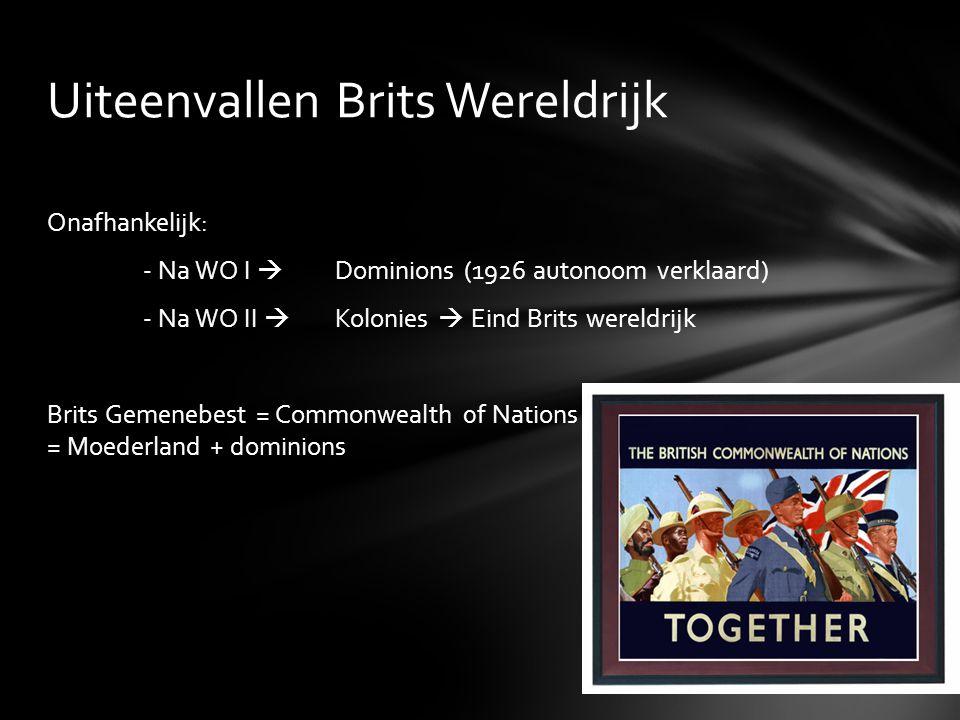 Onafhankelijk: - Na WO I  Dominions (1926 autonoom verklaard) - Na WO II  Kolonies  Eind Brits wereldrijk Brits Gemenebest = Commonwealth 0f Nation
