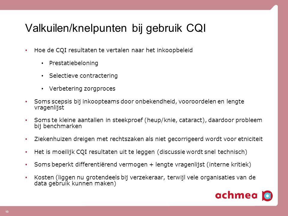10 Valkuilen/knelpunten bij gebruik CQI Hoe de CQI resultaten te vertalen naar het inkoopbeleid Prestatiebeloning Selectieve contractering Verbetering