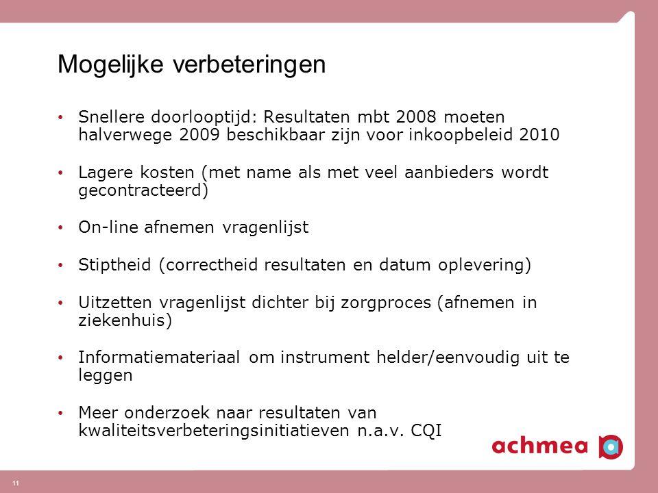 11 Mogelijke verbeteringen Snellere doorlooptijd: Resultaten mbt 2008 moeten halverwege 2009 beschikbaar zijn voor inkoopbeleid 2010 Lagere kosten (me
