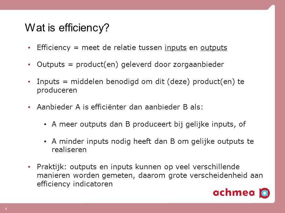 6 Efficiency in de zorg: Overzicht en Typologie Literatuuronderzoek (Hussey, De Vries et al, HSR 2009): 250 efficiency indicatoren, beschreven in 158 artikelen (alleen VS) tussen 1990 en 2005 Typologie op basis van drie niveaus: Perspectief: Wie evalueert de efficiency van welke entiteit en met welk doel.