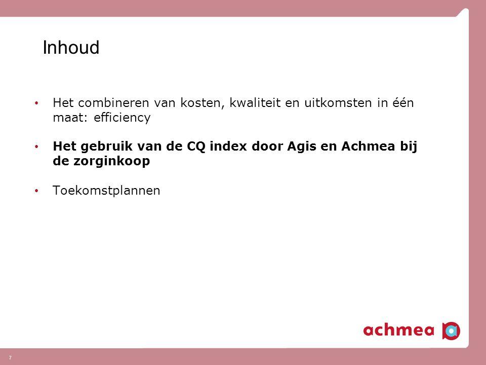 7 Inhoud Het combineren van kosten, kwaliteit en uitkomsten in één maat: efficiency Het gebruik van de CQ index door Agis en Achmea bij de zorginkoop