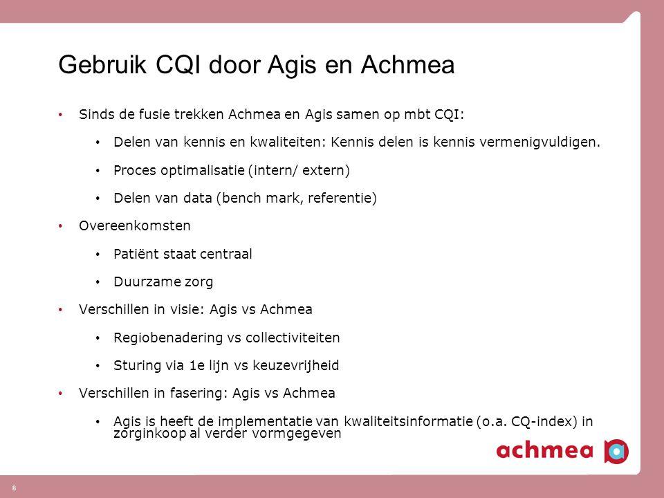 8 Gebruik CQI door Agis en Achmea Sinds de fusie trekken Achmea en Agis samen op mbt CQI: Delen van kennis en kwaliteiten: Kennis delen is kennis verm