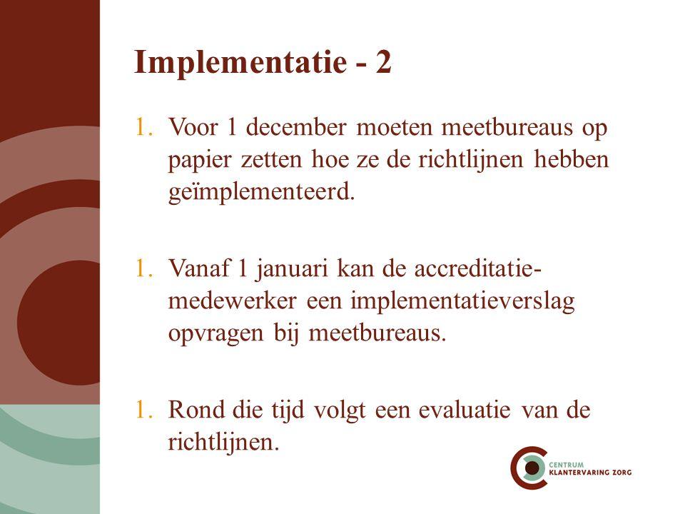 Implementatie - 3 1.In januari wordt gekeken op basis van de evaluatie in hoeverre de richtlijnen (moeten) worden aangepast en vanaf wanneer de richtlijnen vast onderdeel worden van audits waarbij er wel sancties volgen als meetbureaus zich er niet aan houden.