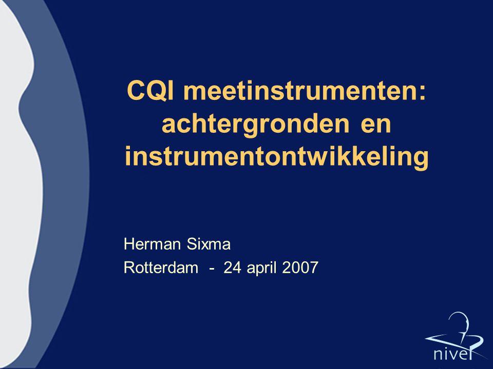 CQI meetinstrumenten: achtergronden en instrumentontwikkeling Herman Sixma Rotterdam - 24 april 2007