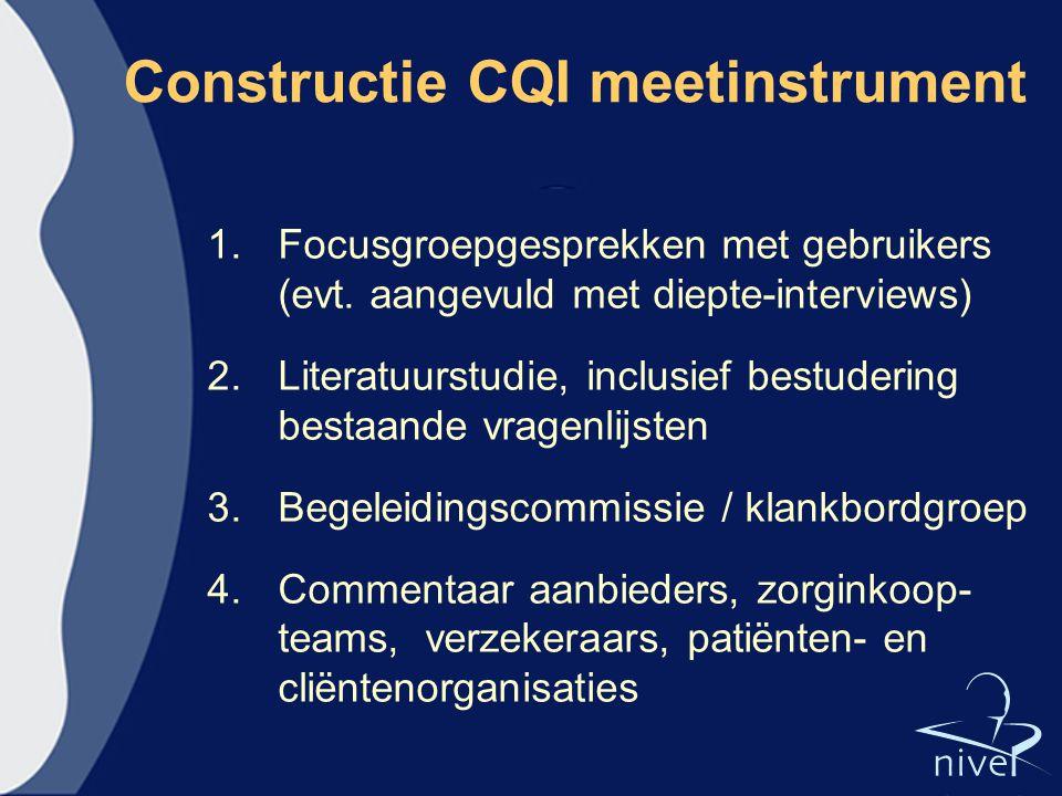 Constructie CQI meetinstrument 1.Focusgroepgesprekken met gebruikers (evt. aangevuld met diepte-interviews) 2.Literatuurstudie, inclusief bestudering