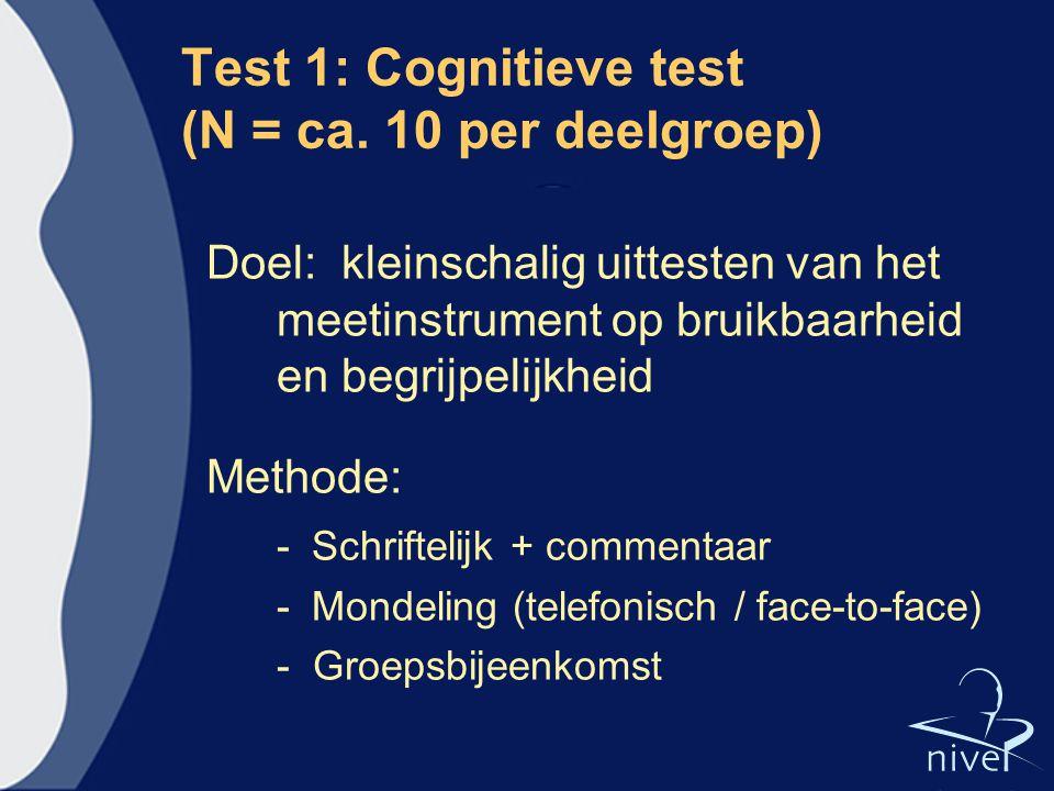 Test 1: Cognitieve test (N = ca. 10 per deelgroep) Doel: kleinschalig uittesten van het meetinstrument op bruikbaarheid en begrijpelijkheid Methode: -