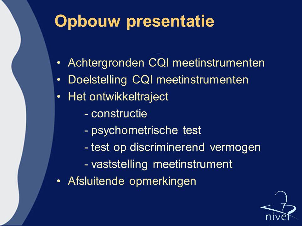 Opbouw presentatie Achtergronden CQI meetinstrumenten Doelstelling CQI meetinstrumenten Het ontwikkeltraject - constructie - psychometrische test - te