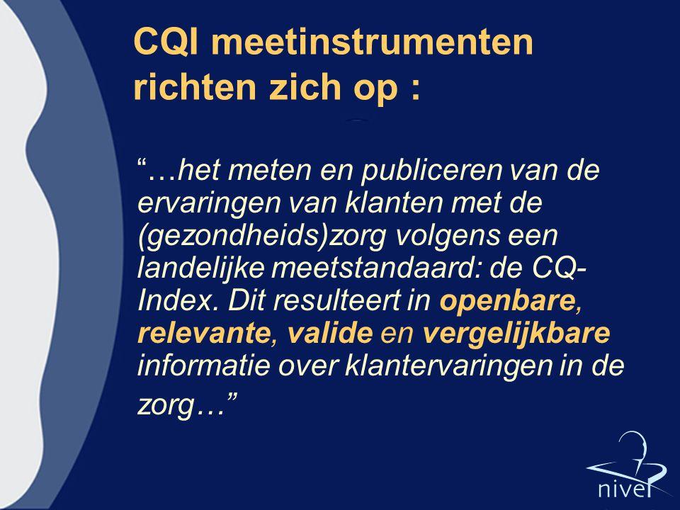 """CQI meetinstrumenten richten zich op : """"…het meten en publiceren van de ervaringen van klanten met de (gezondheids)zorg volgens een landelijke meetsta"""