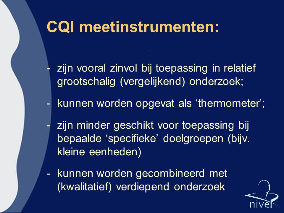 CQI meetinstrumenten: -zijn vooral zinvol bij toepassing in relatief grootschalig (vergelijkend) onderzoek; -kunnen worden opgevat als 'thermometer';