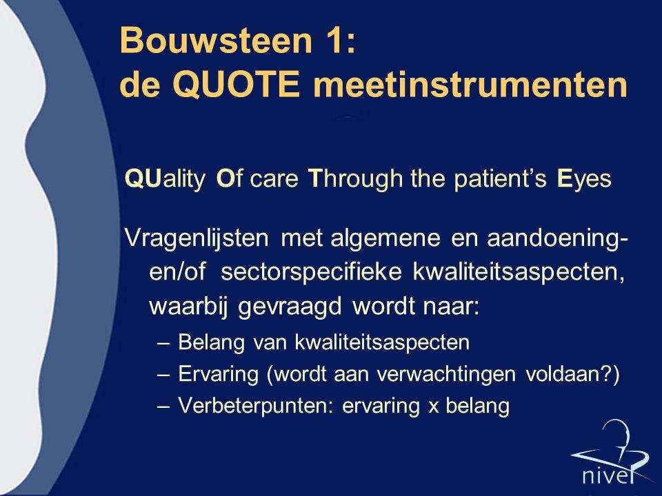 Bouwsteen 1: de QUOTE meetinstrumenten QUality Of care Through the patient's Eyes Vragenlijsten met algemene en aandoening- en/of sectorspecifieke kwa