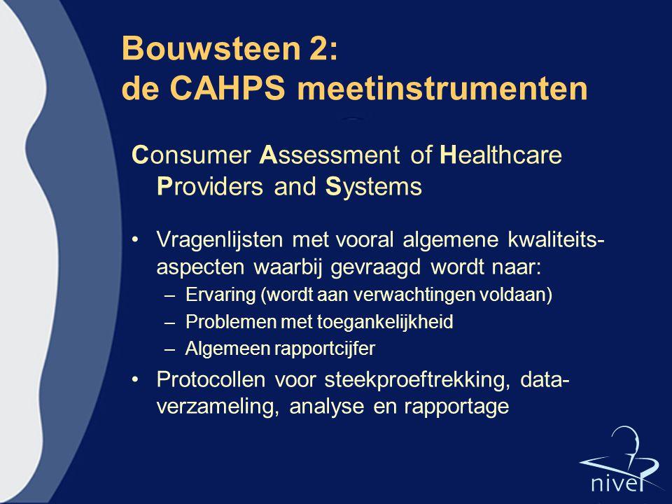 Bouwsteen 2: de CAHPS meetinstrumenten Consumer Assessment of Healthcare Providers and Systems Vragenlijsten met vooral algemene kwaliteits- aspecten