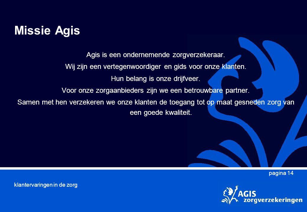 klantervaringen in de zorg pagina 14 Missie Agis Agis is een ondernemende zorgverzekeraar.