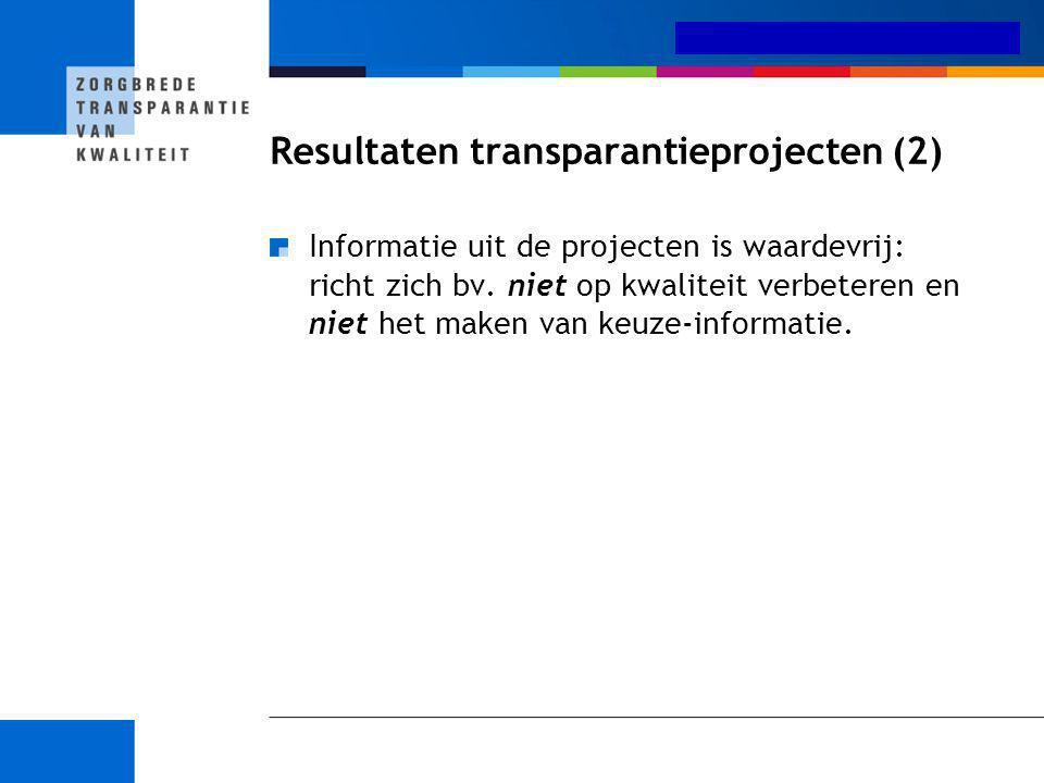 Medisch-specialistische zorg Resultaten transparantieprojecten (2) Informatie uit de projecten is waardevrij: richt zich bv. niet op kwaliteit verbete