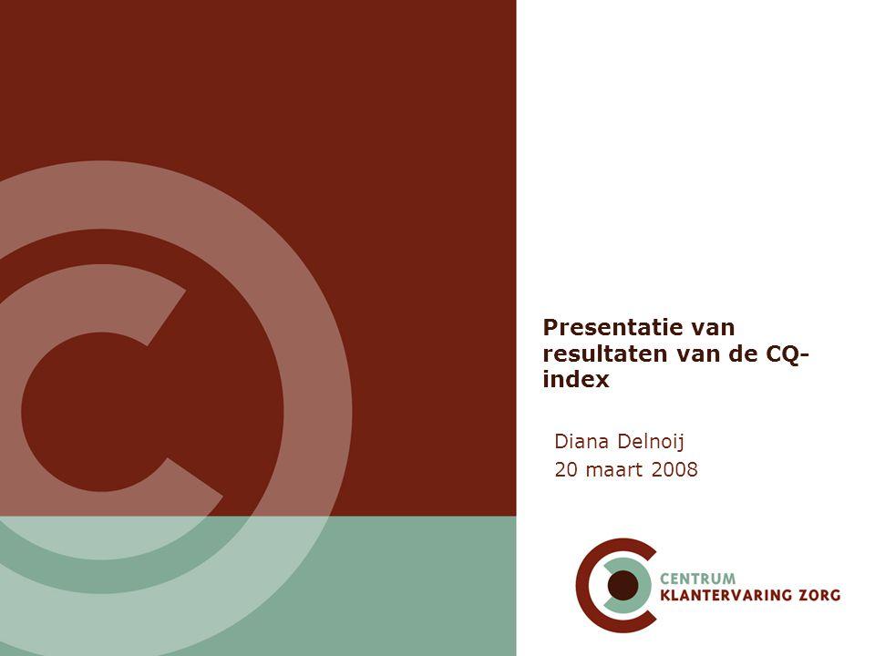 Presentatie van resultaten van de CQ- index Diana Delnoij 20 maart 2008