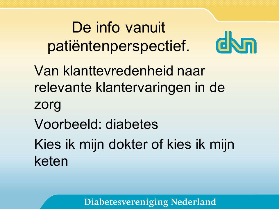 De info vanuit patiëntenperspectief. Van klanttevredenheid naar relevante klantervaringen in de zorg Voorbeeld: diabetes Kies ik mijn dokter of kies i