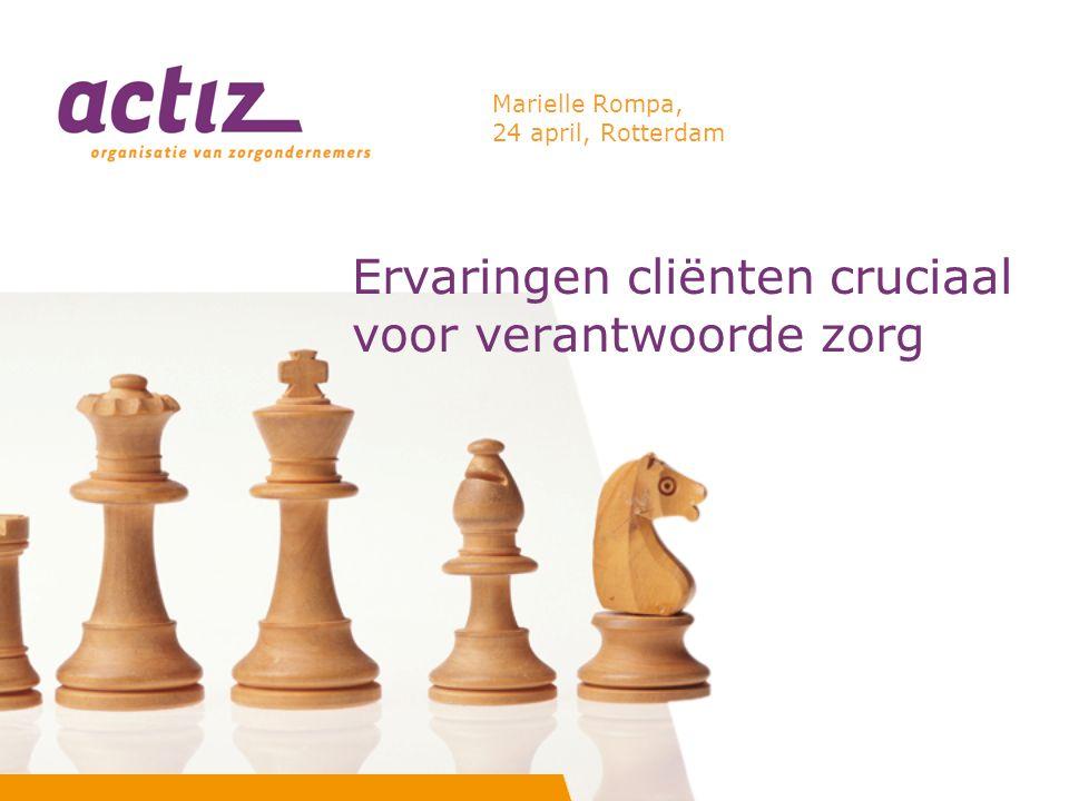 Ervaringen cliënten cruciaal voor verantwoorde zorg Marielle Rompa, 24 april, Rotterdam