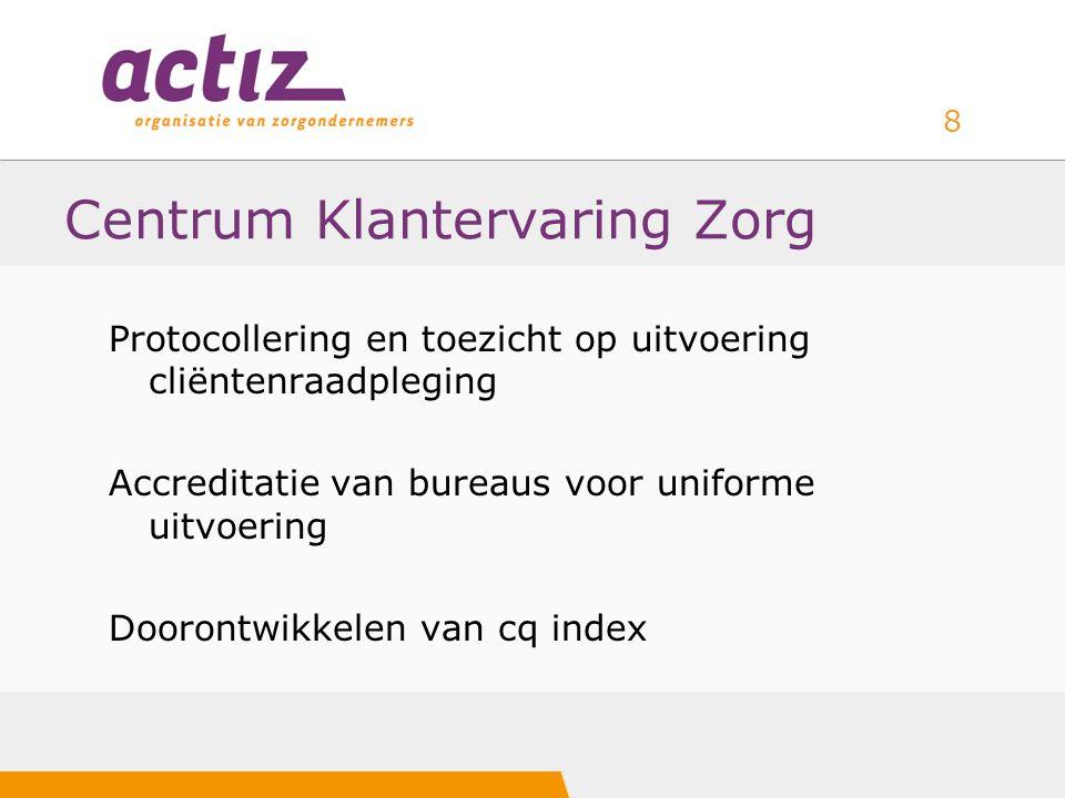 8 Centrum Klantervaring Zorg Protocollering en toezicht op uitvoering cliëntenraadpleging Accreditatie van bureaus voor uniforme uitvoering Doorontwikkelen van cq index