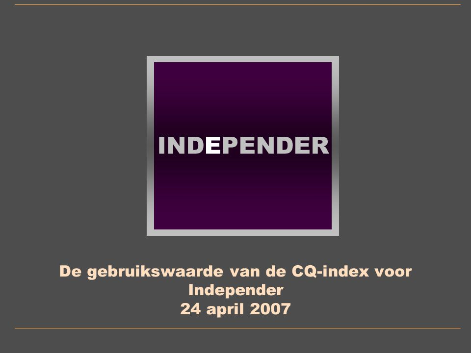 INDEPENDER De gebruikswaarde van de CQ-index voor Independer 24 april 2007