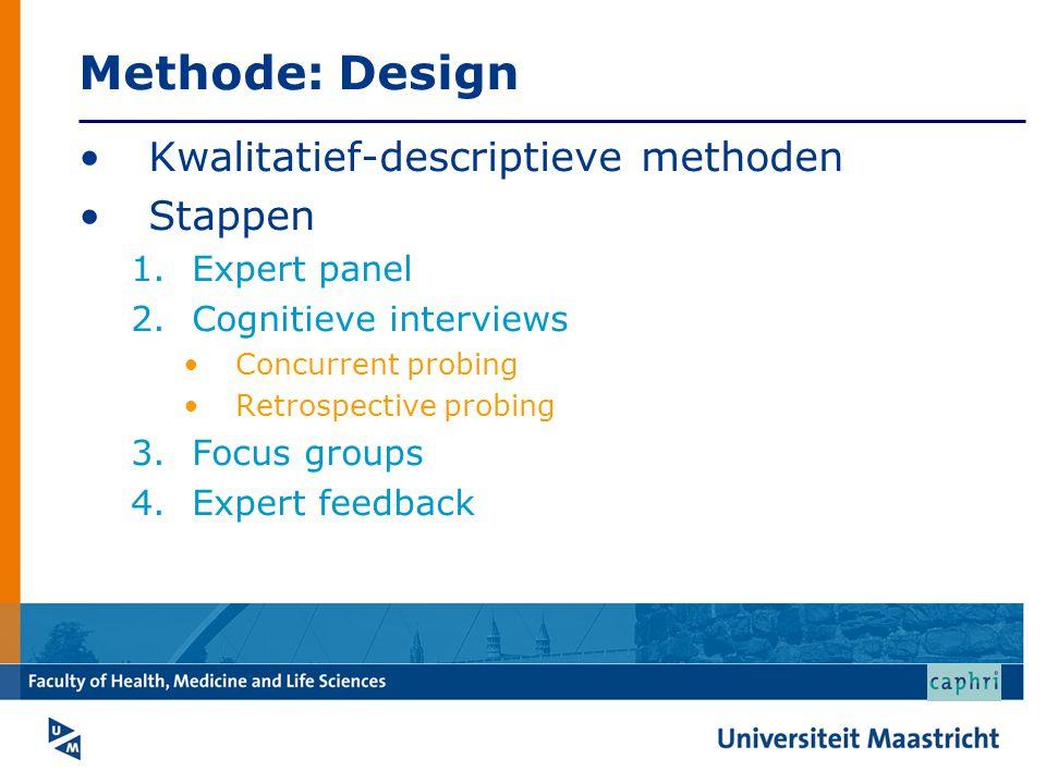 Methode: Design Kwalitatief-descriptieve methoden Stappen 1.Expert panel 2.Cognitieve interviews Concurrent probing Retrospective probing 3.Focus grou