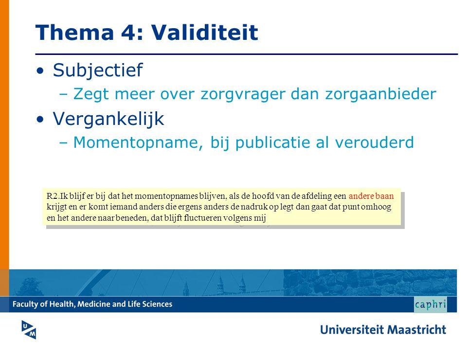 Thema 4: Validiteit Subjectief –Zegt meer over zorgvrager dan zorgaanbieder Vergankelijk –Momentopname, bij publicatie al verouderd R2.Ik blijf er bij
