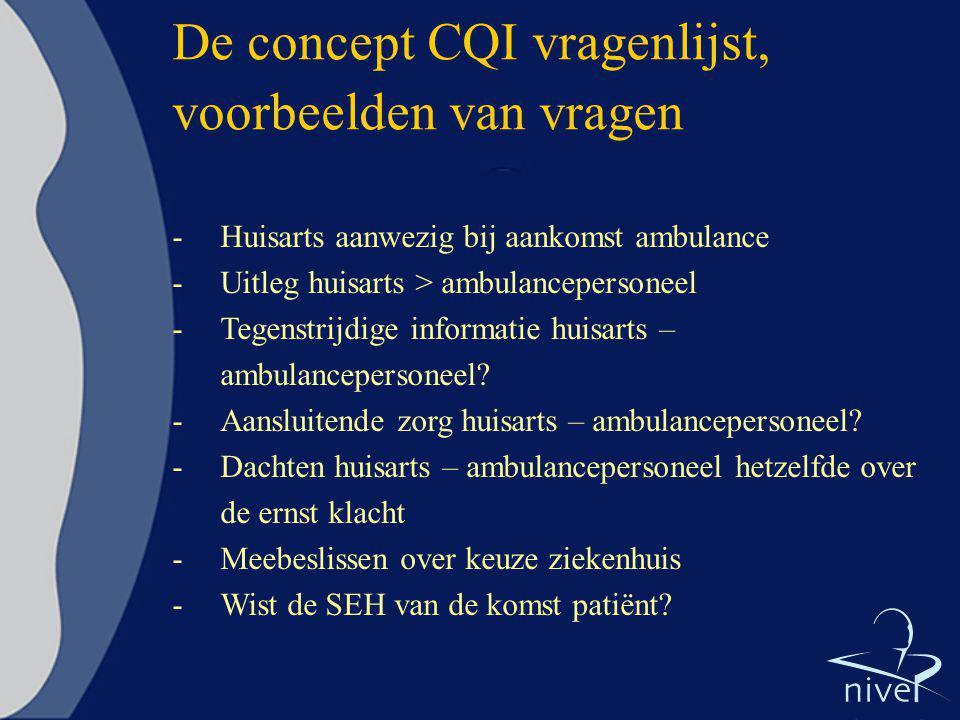 De concept CQI vragenlijst, voorbeelden van vragen -Huisarts aanwezig bij aankomst ambulance -Uitleg huisarts > ambulancepersoneel -Tegenstrijdige inf