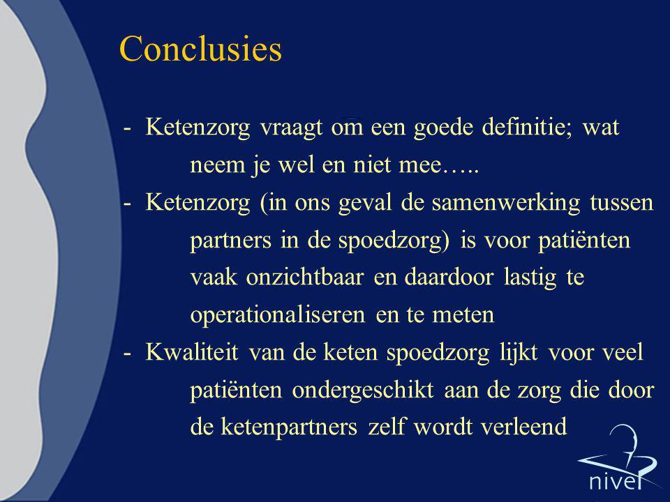 Conclusies - Ketenzorg vraagt om een goede definitie; wat neem je wel en niet mee….. - Ketenzorg (in ons geval de samenwerking tussen partners in de s