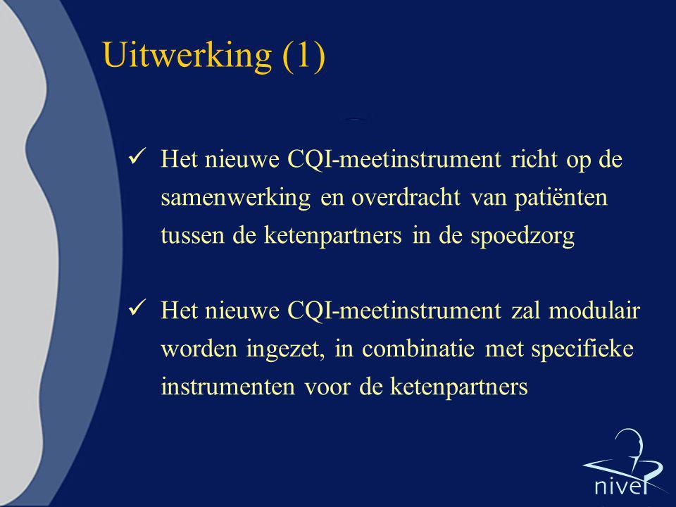 Uitwerking (1) Het nieuwe CQI-meetinstrument richt op de samenwerking en overdracht van patiënten tussen de ketenpartners in de spoedzorg Het nieuwe C