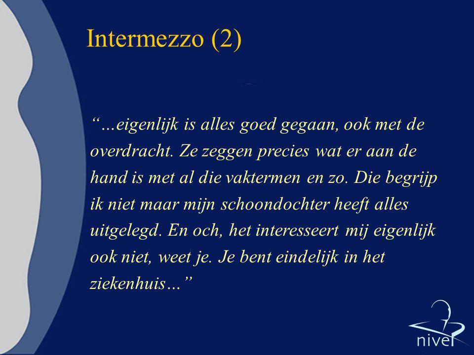 """Intermezzo (2) """"…eigenlijk is alles goed gegaan, ook met de overdracht. Ze zeggen precies wat er aan de hand is met al die vaktermen en zo. Die begrij"""