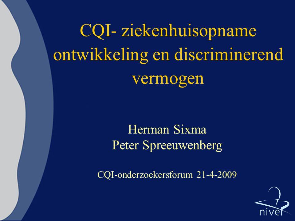 CQI- ziekenhuisopname ontwikkeling en discriminerend vermogen Herman Sixma Peter Spreeuwenberg CQI-onderzoekersforum 21-4-2009
