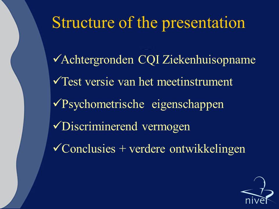 Structure of the presentation Achtergronden CQI Ziekenhuisopname Test versie van het meetinstrument Psychometrische eigenschappen Discriminerend vermo