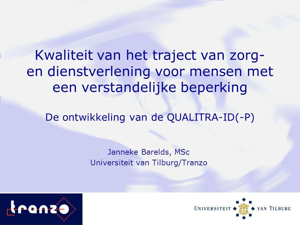 Kwaliteit van het traject van zorg- en dienstverlening voor mensen met een verstandelijke beperking De ontwikkeling van de QUALITRA-ID(-P) Janneke Bar