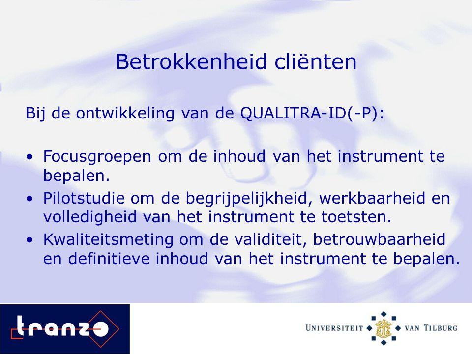 Betrokkenheid cliënten Bij de ontwikkeling van de QUALITRA-ID(-P): Focusgroepen om de inhoud van het instrument te bepalen. Pilotstudie om de begrijpe