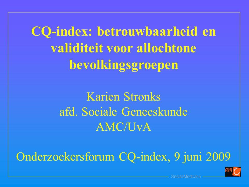 Social Medicine CQ-index: betrouwbaarheid en validiteit voor allochtone bevolkingsgroepen Karien Stronks afd.