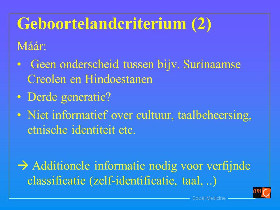 Social Medicine Geboortelandcriterium (2) Máár: Geen onderscheid tussen bijv.