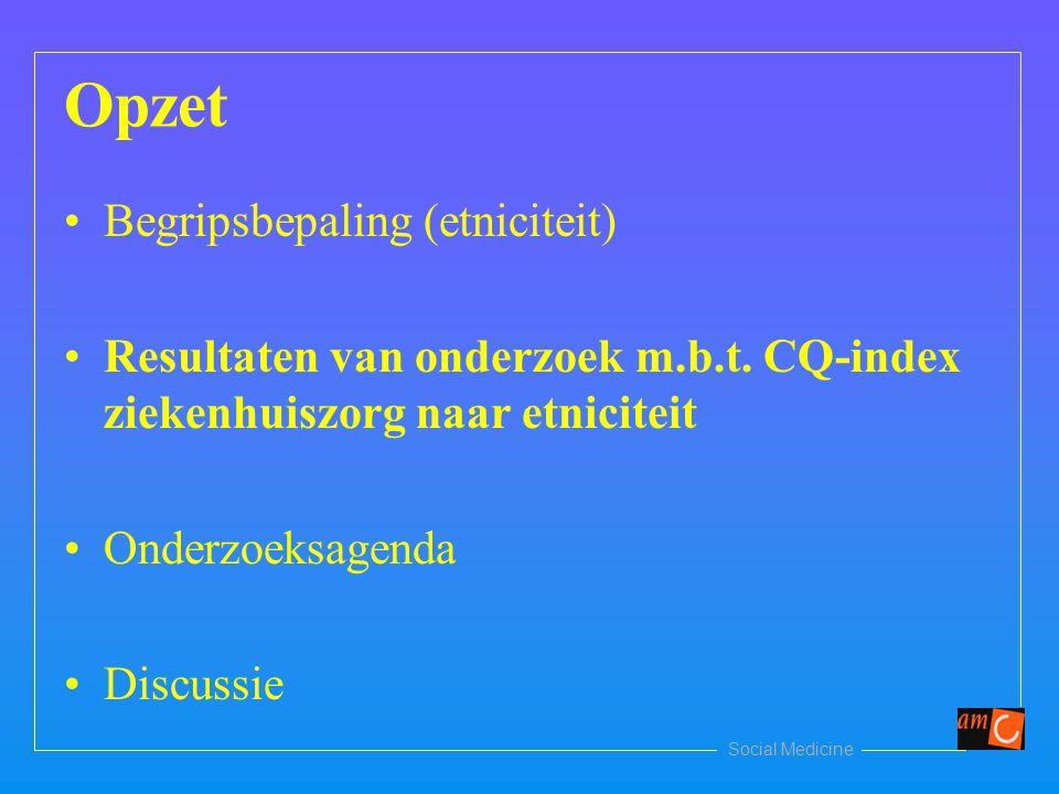 Social Medicine Opzet Begripsbepaling (etniciteit) Resultaten van onderzoek m.b.t.