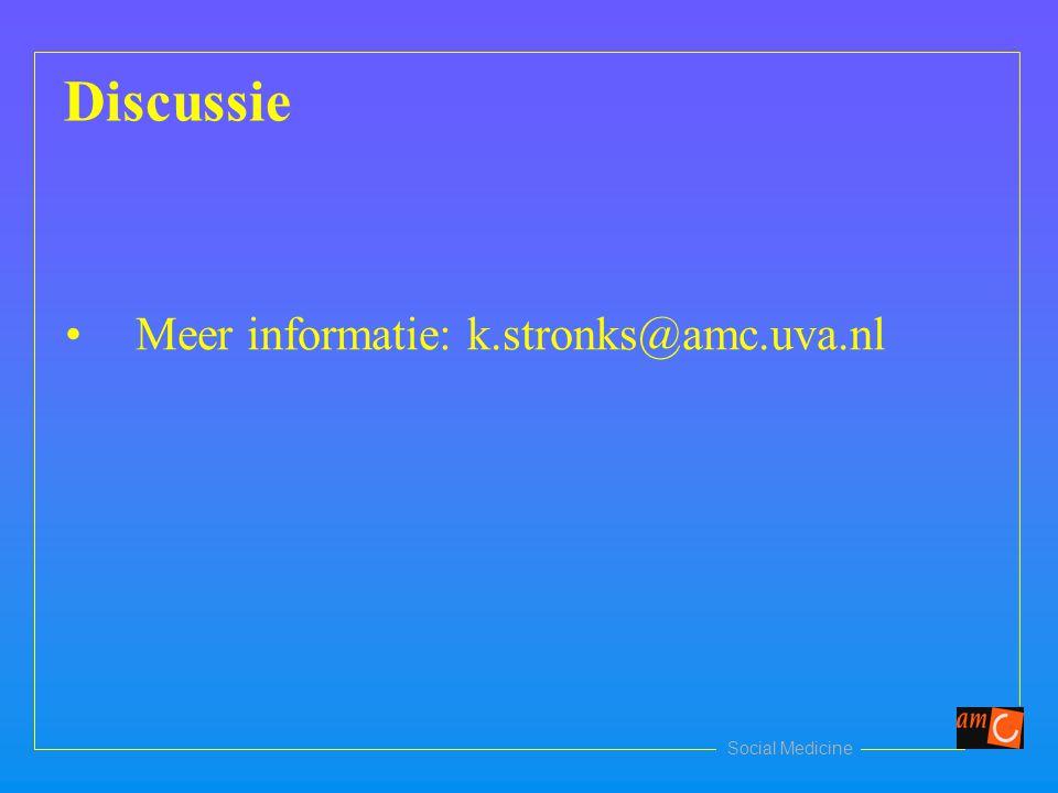 Social Medicine Discussie Meer informatie: k.stronks@amc.uva.nl