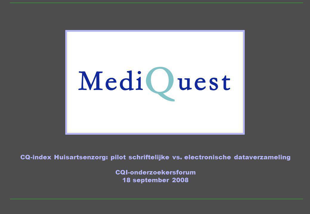 CQ-index Huisartsenzorg: pilot schriftelijke vs. electronische dataverzameling CQI-onderzoekersforum 18 september 2008