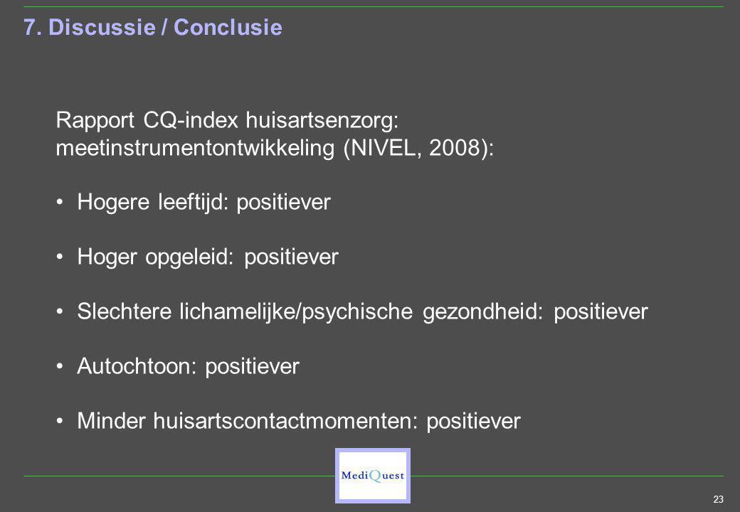 23 7. Discussie / Conclusie Rapport CQ-index huisartsenzorg: meetinstrumentontwikkeling (NIVEL, 2008): Hogere leeftijd: positiever Hoger opgeleid: pos