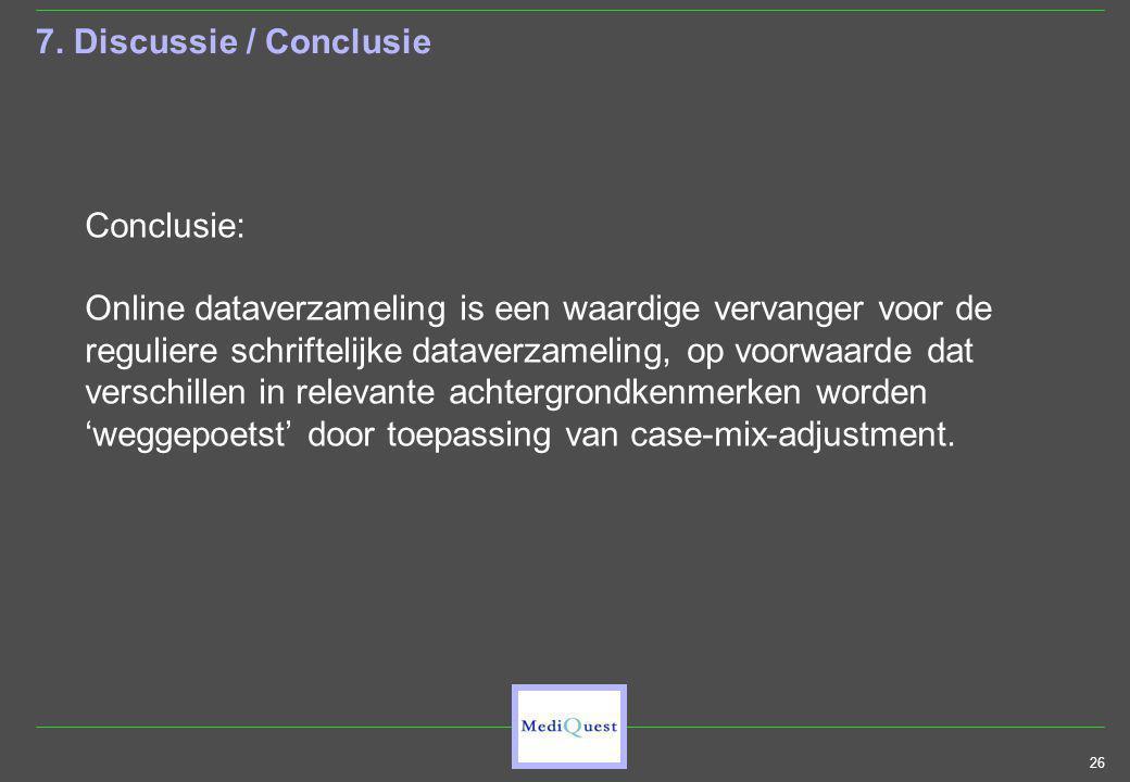 26 7. Discussie / Conclusie Conclusie: Online dataverzameling is een waardige vervanger voor de reguliere schriftelijke dataverzameling, op voorwaarde