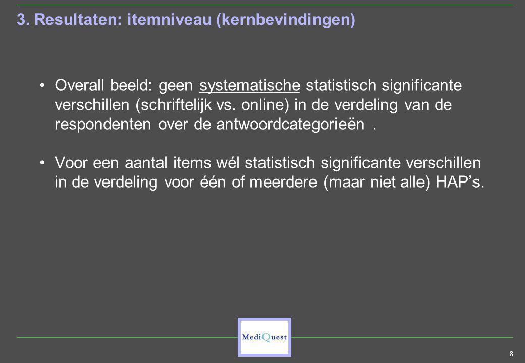 8 3. Resultaten: itemniveau (kernbevindingen) Overall beeld: geen systematische statistisch significante verschillen (schriftelijk vs. online) in de v