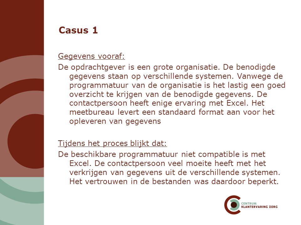 Casus 1 Gegevens vooraf: De opdrachtgever is een grote organisatie. De benodigde gegevens staan op verschillende systemen. Vanwege de programmatuur va
