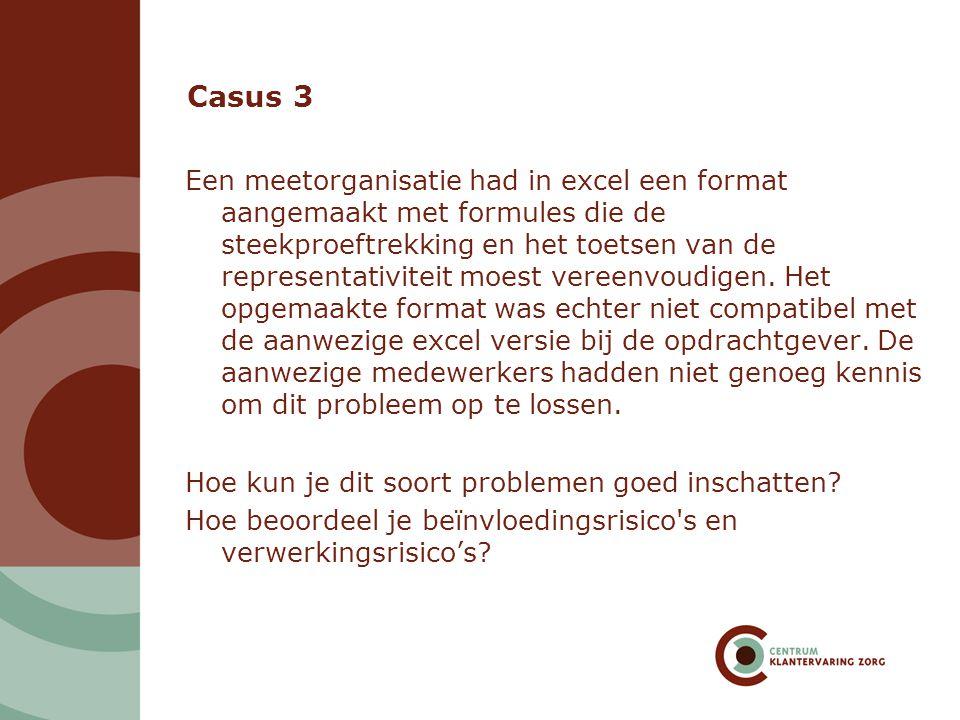 Casus 3 Een meetorganisatie had in excel een format aangemaakt met formules die de steekproeftrekking en het toetsen van de representativiteit moest v