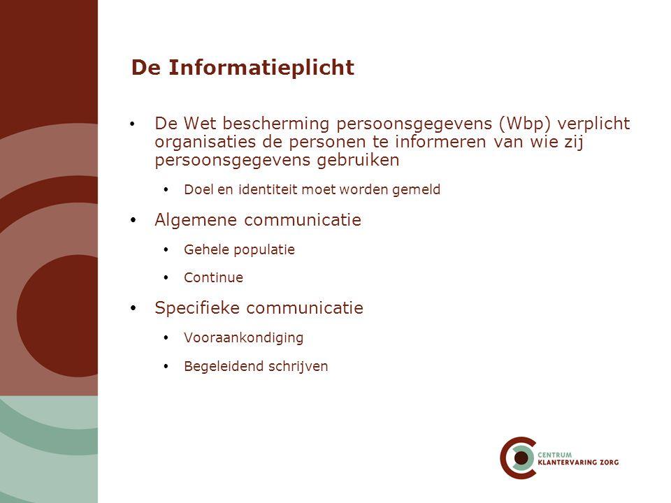 De Informatieplicht De Wet bescherming persoonsgegevens (Wbp) verplicht organisaties de personen te informeren van wie zij persoonsgegevens gebruiken