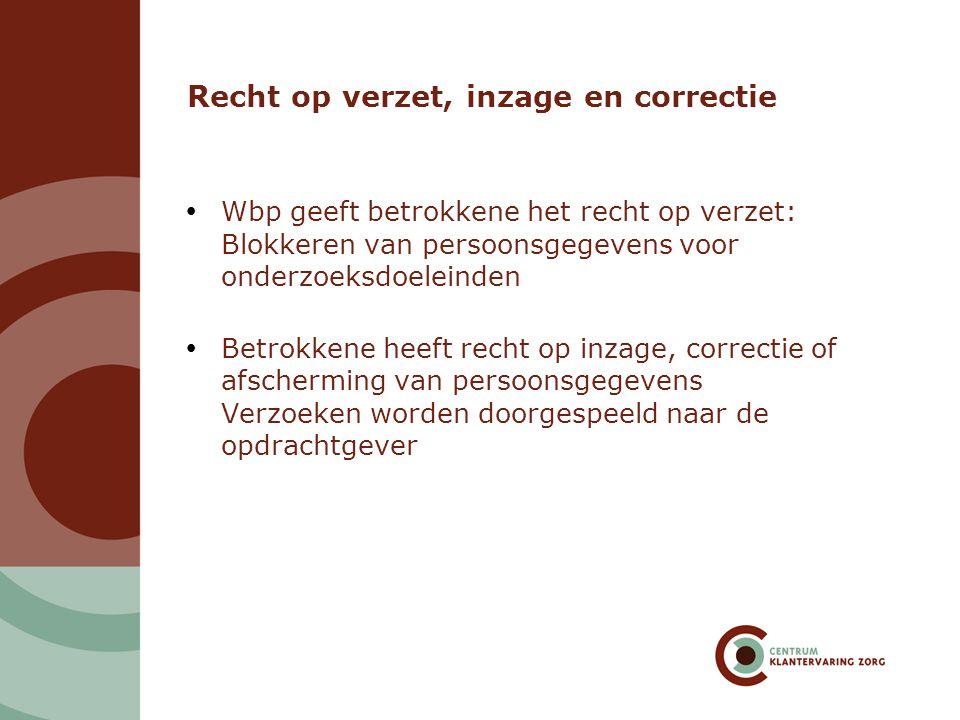 Recht op verzet, inzage en correctie  Wbp geeft betrokkene het recht op verzet: Blokkeren van persoonsgegevens voor onderzoeksdoeleinden  Betrokkene