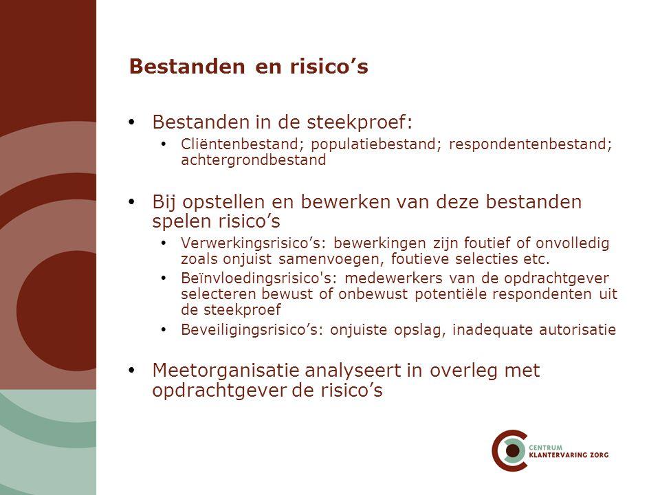Bestanden en risico's  Bestanden in de steekproef:  Cliëntenbestand; populatiebestand; respondentenbestand; achtergrondbestand  Bij opstellen en be